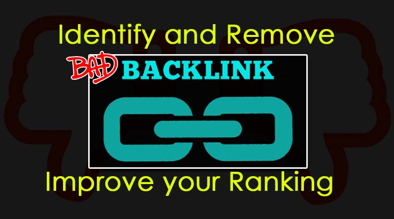 Check And Remove Bad Backlinks To Improve Your Google Ranking